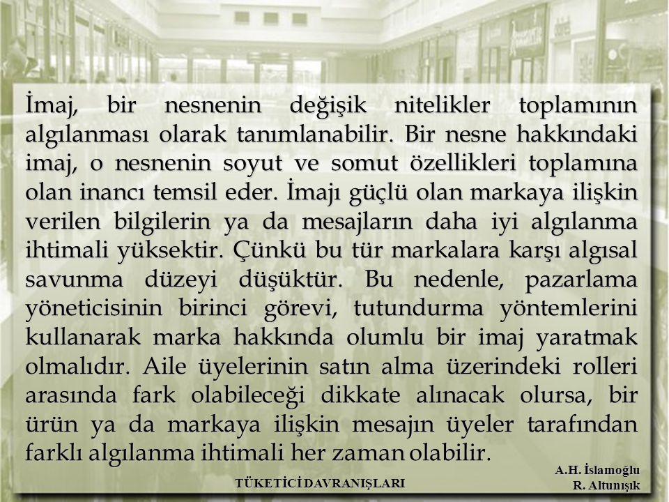A.H. İslamoğlu R. Altunışık TÜKETİCİ DAVRANIŞLARI İmaj, bir nesnenin değişik nitelikler toplamının algılanması olarak tanımlanabilir. Bir nesne hakkın