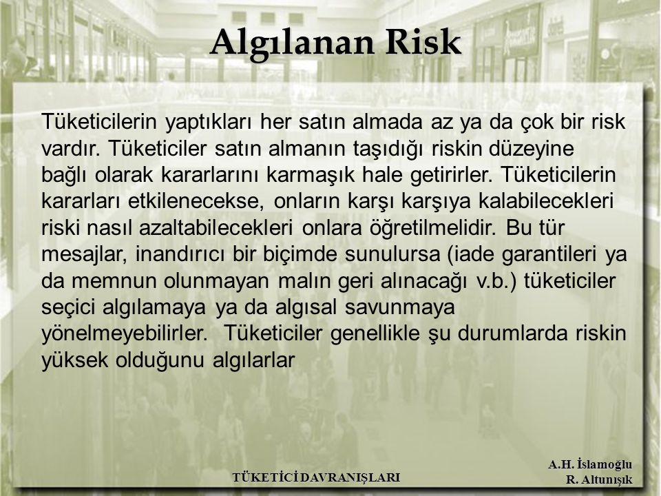 A.H. İslamoğlu R. Altunışık TÜKETİCİ DAVRANIŞLARI Algılanan Risk Tüketicilerin yaptıkları her satın almada az ya da çok bir risk vardır. Tüketiciler s
