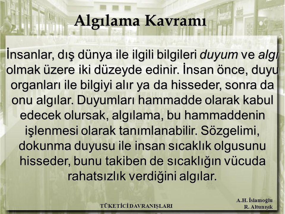 A.H. İslamoğlu R. Altunışık TÜKETİCİ DAVRANIŞLARI İnsanlar, dış dünya ile ilgili bilgileri duyum ve algı olmak üzere iki düzeyde edinir. İnsan önce, d