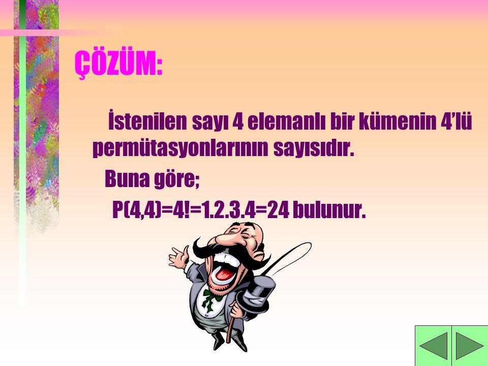 öRNEK: A={2,3,4,5} kümesinin elemanlarını kullanarak rakamları tekrar etmeyen kaç tane dört basamaklı sayı yazılabilir?