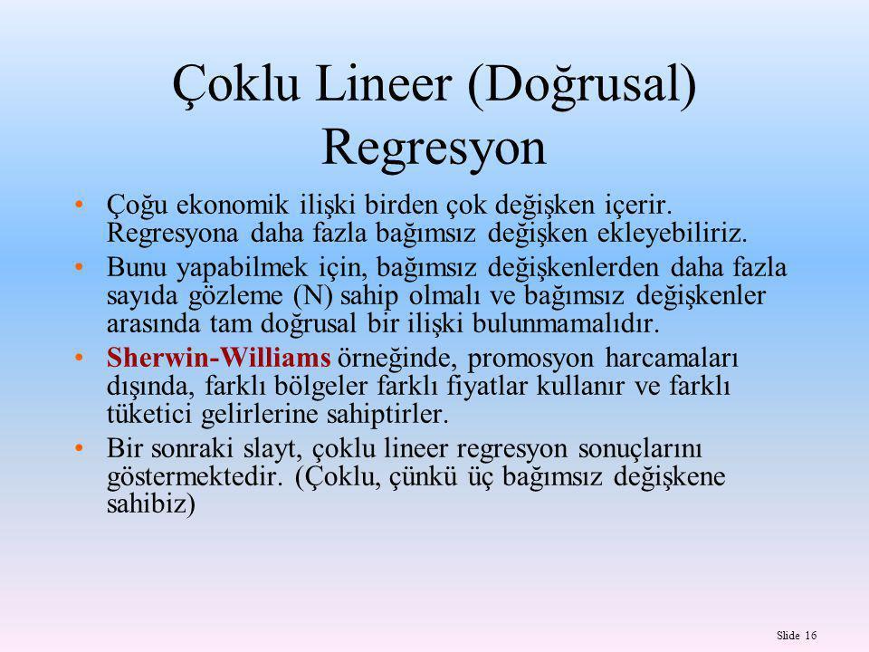 Slide 16 Çoklu Lineer (Doğrusal) Regresyon Çoğu ekonomik ilişki birden çok değişken içerir.