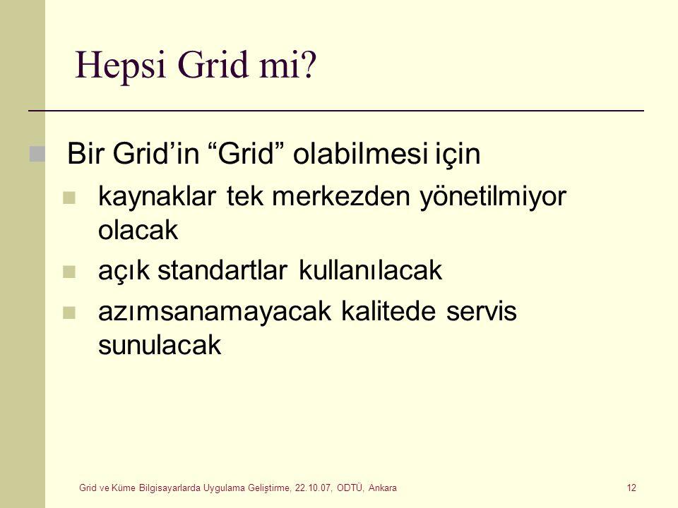 """Grid ve Küme Bilgisayarlarda Uygulama Geliştirme, 22.10.07, ODTÜ, Ankara 12 Hepsi Grid mi? Bir Grid'in """"Grid"""" olabilmesi için kaynaklar tek merkezden"""