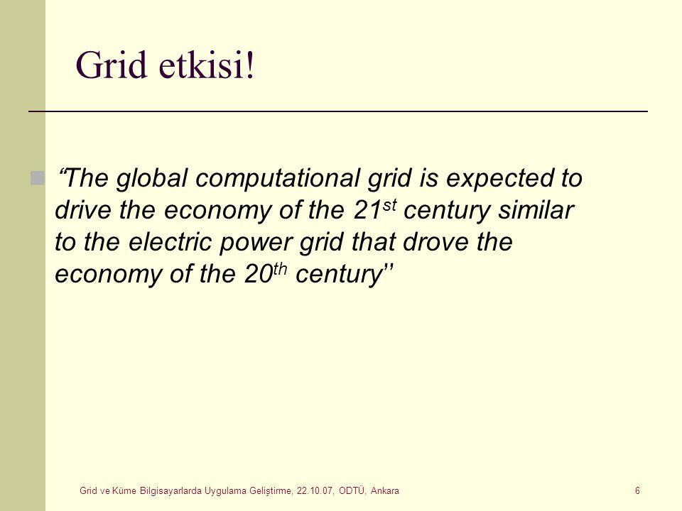 "Grid ve Küme Bilgisayarlarda Uygulama Geliştirme, 22.10.07, ODTÜ, Ankara 6 Grid etkisi! "" The global computational grid is expected to drive the econo"