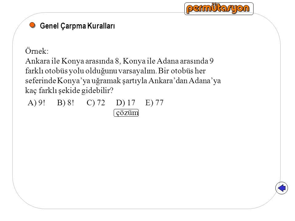 Genel Çarpma Kuralları Örnek: Ankara ile Konya arasında 8, Konya ile Adana arasında 9 farklı otobüs yolu olduğunu varsayalım. Bir otobüs her seferinde