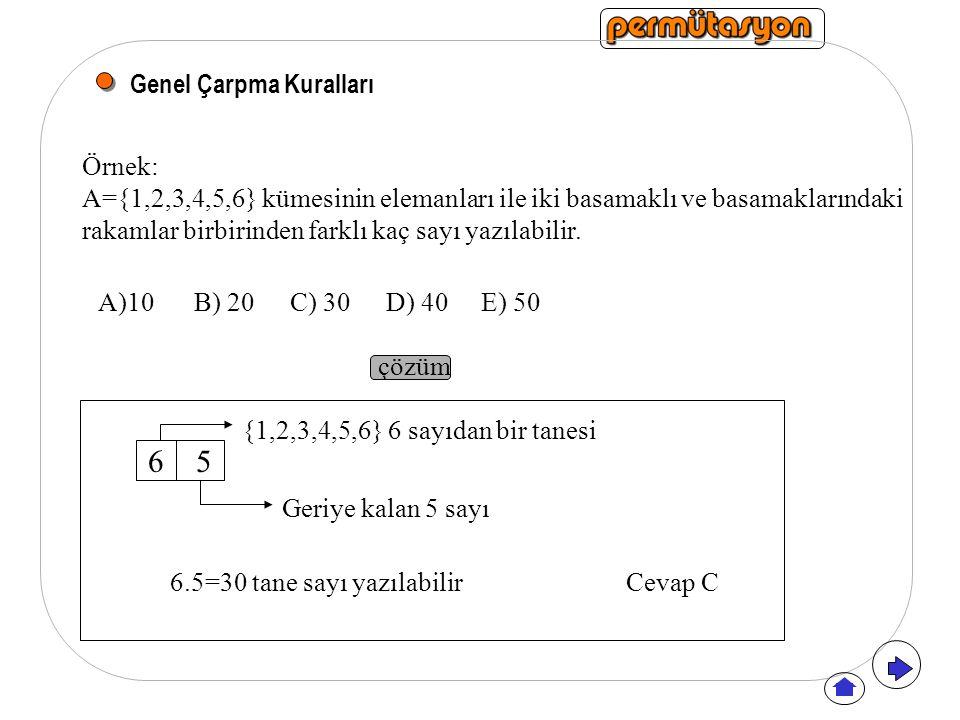 Genel Çarpma Kuralları Örnek: A={1,2,3,4,5,6} kümesinin elemanları ile iki basamaklı ve basamaklarındaki rakamlar birbirinden farklı kaç sayı yazılabi