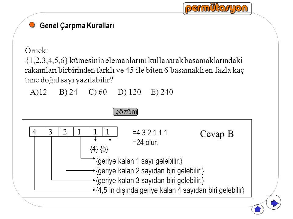 Genel Çarpma Kuralları Örnek: {1,2,3,4,5,6} kümesinin elemanlarını kullanarak basamaklarındaki rakamları birbirinden farklı ve 45 ile biten 6 basamaklı en fazla kaç tane doğal sayı yazılabilir.