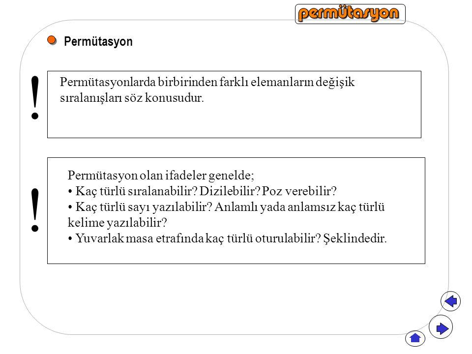 Permütasyon Permütasyonlarda birbirinden farklı elemanların değişik sıralanışları söz konusudur. Permütasyon olan ifadeler genelde; Kaç türlü sıralana