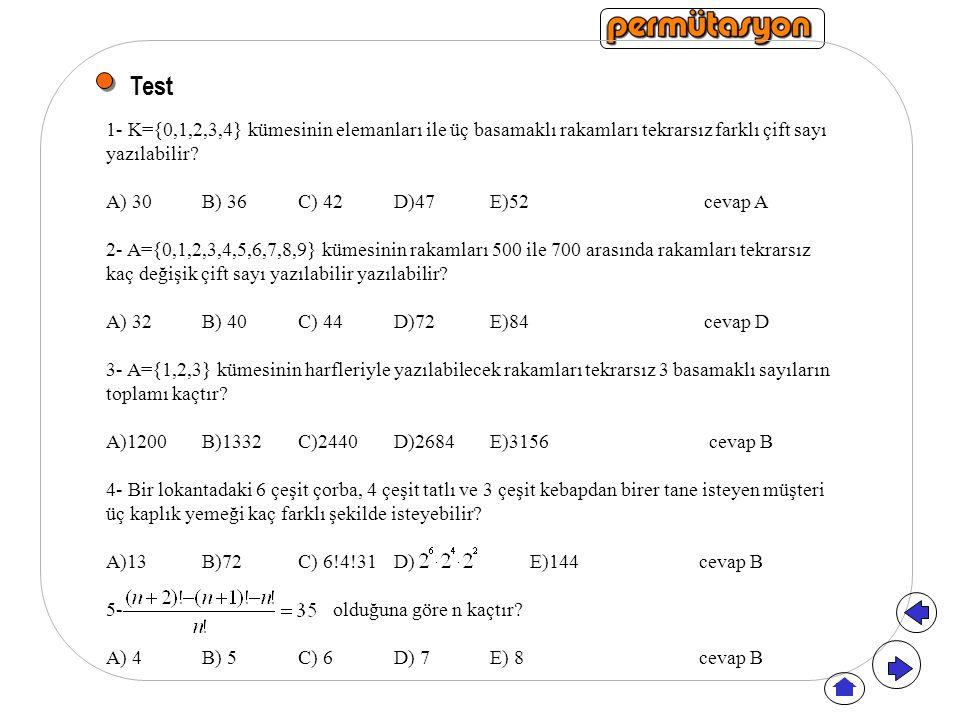 Test 1- K={0,1,2,3,4} kümesinin elemanları ile üç basamaklı rakamları tekrarsız farklı çift sayı yazılabilir? A) 30B) 36 C) 42D)47E)52 cevap A 2- A={0