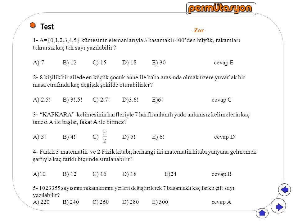 Test 1- A={0,1,2,3,4,5} kümesinin elemanlarıyla 3 basamaklı 400'den büyük, rakamları tekrarsız kaç tek sayı yazılabilir ? A) 7B) 12 C) 15D) 18E) 30 ce