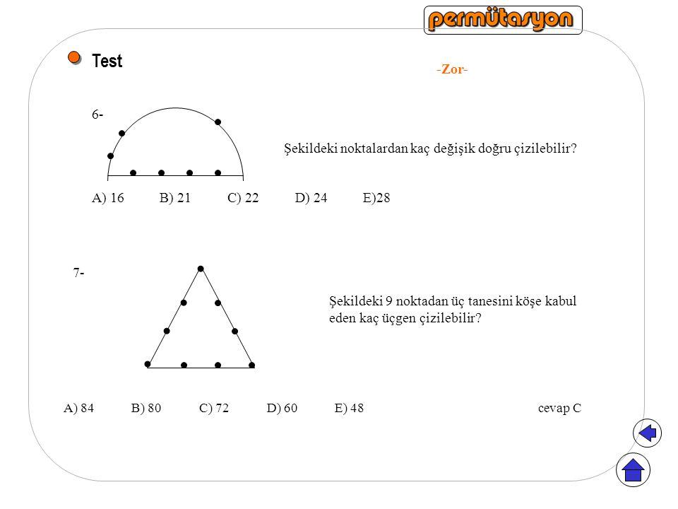 Test -Zor- 6- Şekildeki noktalardan kaç değişik doğru çizilebilir? A) 16B) 21C) 22D) 24E)28 Şekildeki 9 noktadan üç tanesini köşe kabul eden kaç üçgen