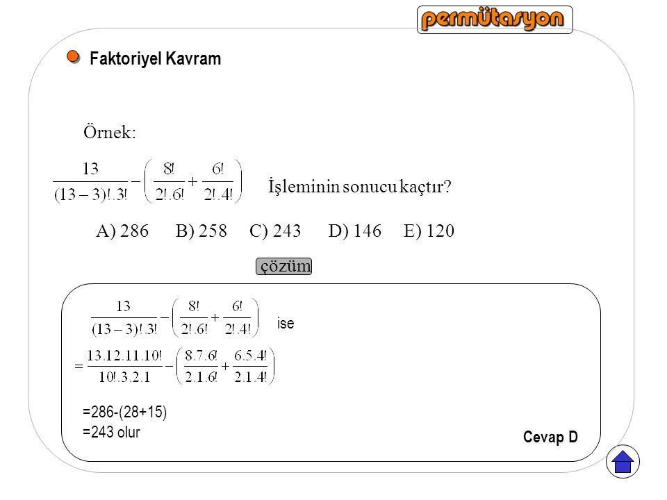Faktoriyel Kavram Örnek: A) 286 B) 258 C) 243 D) 146 E) 120 İşleminin sonucu kaçtır.