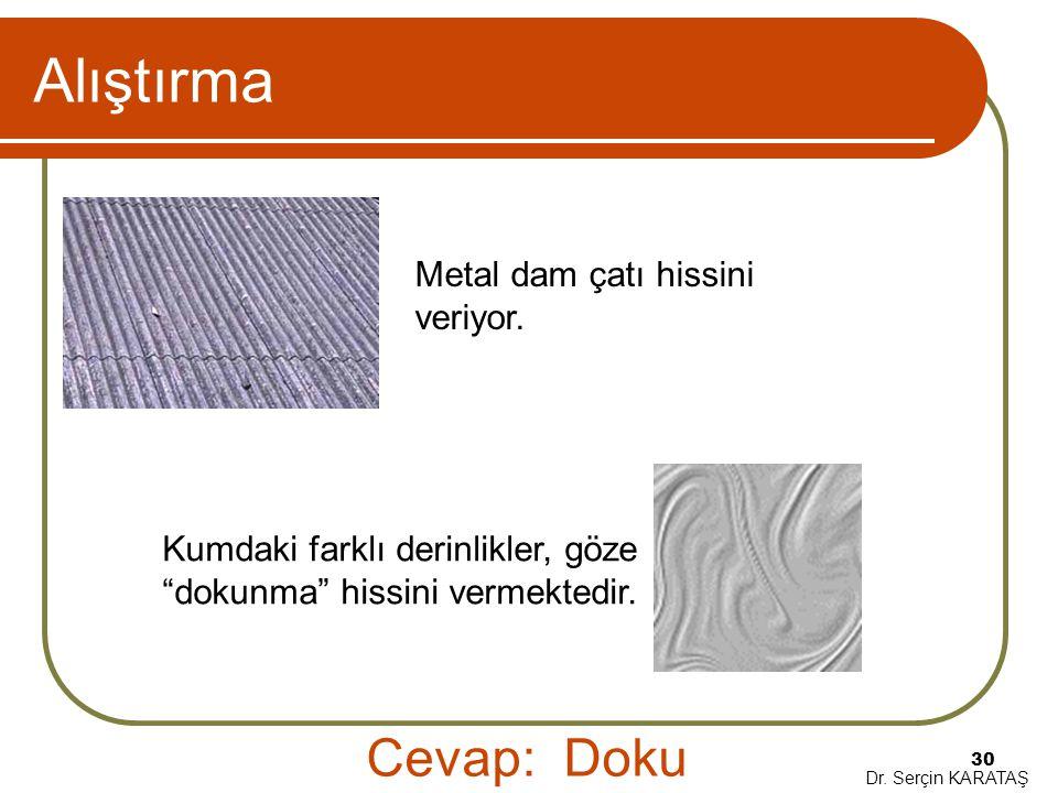 """Dr. Serçin KARATAŞ 30 Alıştırma Metal dam çatı hissini veriyor. Kumdaki farklı derinlikler, göze """"dokunma"""" hissini vermektedir. Cevap: Doku"""