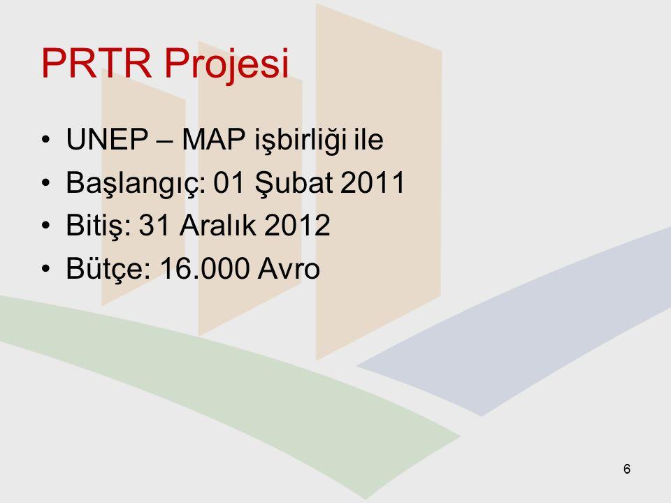 PRTR Projesi UNEP – MAP işbirliği ile Başlangıç: 01 Şubat 2011 Bitiş: 31 Aralık 2012 Bütçe: 16.000 Avro 6