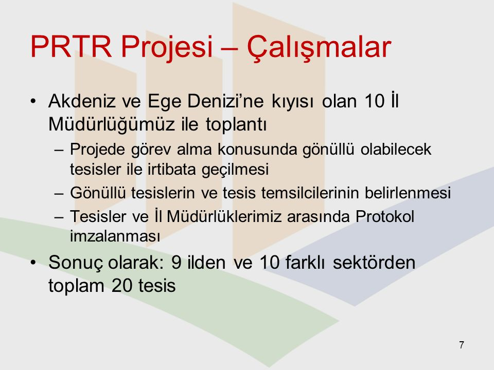 PRTR Projesi – Çalışmalar İl Müdürlüklerimizin ve projede görev alan tesislerin temsilcileri ile eğitim –PRTR'ye genel bakış, –Teknik konular –Kağıt ortamında ve yazılım aracılığıyla raporlama –Emisyon faktörleri 8
