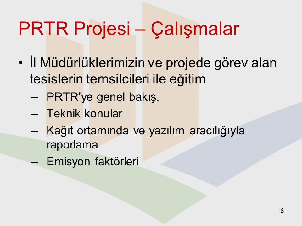 PRTR Projesi – Çalışmalar Rapor formatı ve rehber dokümanın Türkçe çevirisinin kontrolü ve düzeltilmesi UNEP-MAP tarafından sağlanan web tabanlı PRTR V3.0 raporlama yazılımının yüklenmesi ve Türkçe'ye çevirisi Kirletici listesinin belirlenmesi (E-PRTR Tüzüğü-EC 166/2006, Ek-2) Raporlama periyodu ve tarihlerin belirlenmesi 9