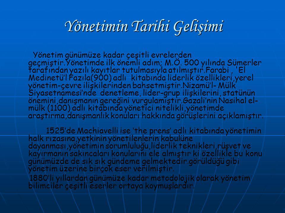 Yönetimin Tarihi Gelişimi Yönetim günümüze kadar çeşitli evrelerden geçmiştir.Yönetimde ilk önemli adım; M.Ö.