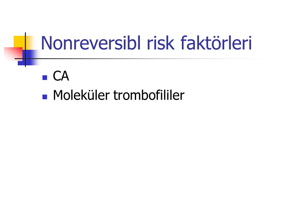 Nonreversibl risk faktörleri CA Moleküler trombofililer