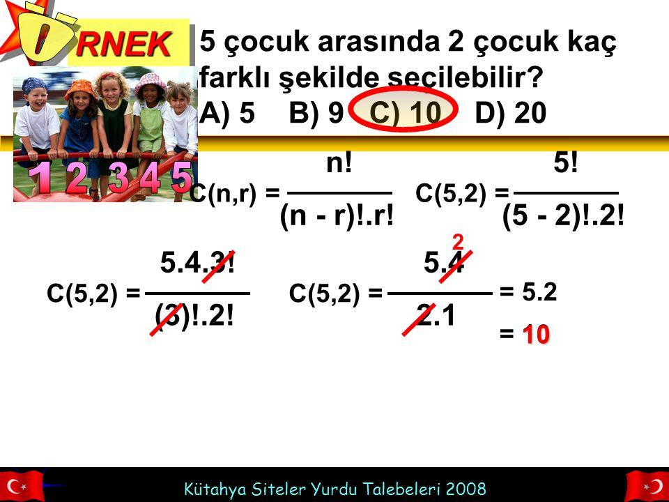 Kütahya Siteler Yurdu Talebeleri 2008 RNEKRNEK 5 çocuk arasında 2 çocuk kaç farklı şekilde seçilebilir.