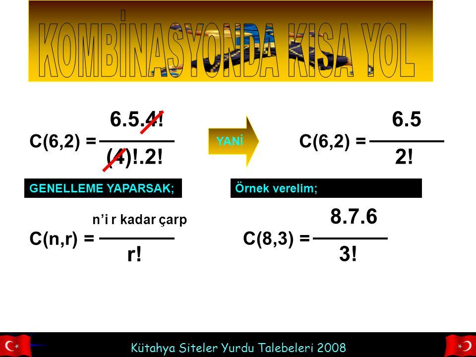 Kütahya Siteler Yurdu Talebeleri 2008 C(6,2) = 6.5.4.