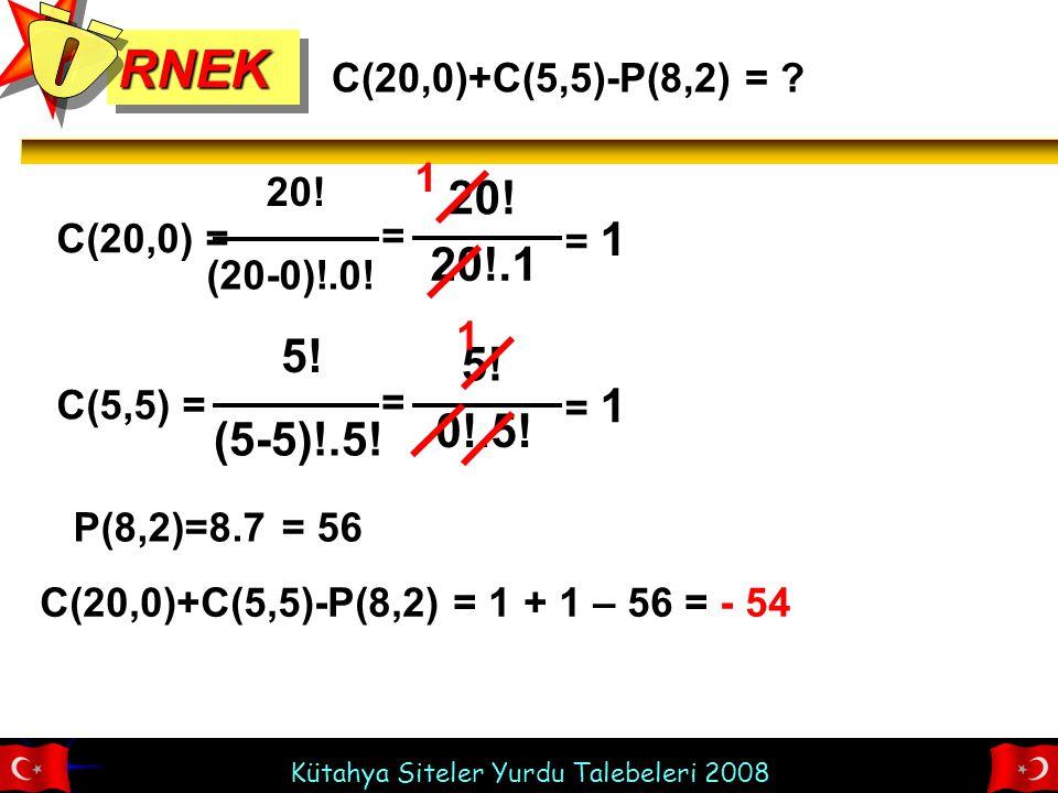 Kütahya Siteler Yurdu Talebeleri 2008 RNEKRNEK C(20,0) = 20.