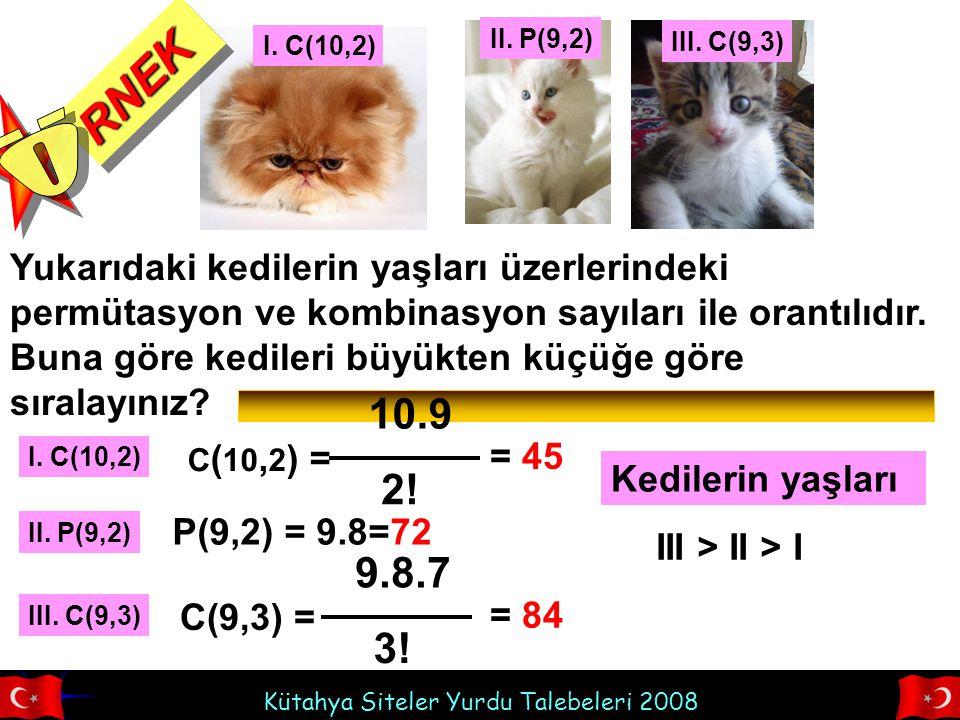 Kütahya Siteler Yurdu Talebeleri 2008 Yukarıdaki kedilerin yaşları üzerlerindeki permütasyon ve kombinasyon sayıları ile orantılıdır.