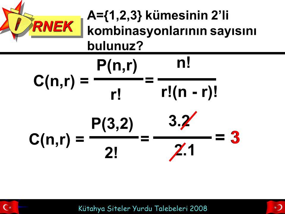 Kütahya Siteler Yurdu Talebeleri 2008 RNEKRNEK A={1,2,3} kümesinin 2'li kombinasyonlarının sayısını bulunuz.