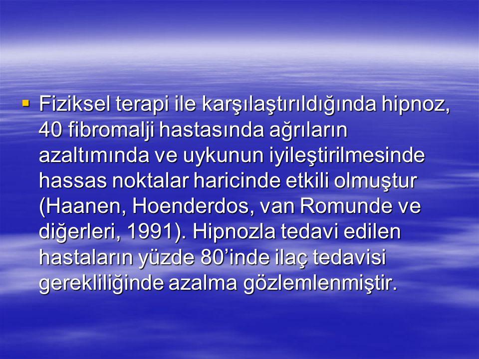  Fiziksel terapi ile karşılaştırıldığında hipnoz, 40 fibromalji hastasında ağrıların azaltımında ve uykunun iyileştirilmesinde hassas noktalar haricinde etkili olmuştur (Haanen, Hoenderdos, van Romunde ve diğerleri, 1991).