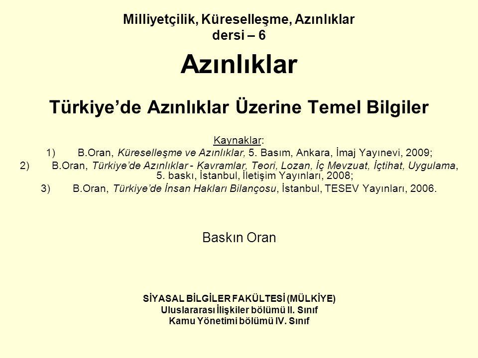 Milliyetçilik, Küreselleşme, Azınlıklar dersi – 6 Azınlıklar Türkiye'de Azınlıklar Üzerine Temel Bilgiler Kaynaklar: 1)B.Oran, Küreselleşme ve Azınlıklar, 5.