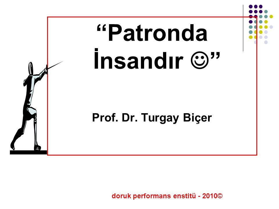 """Patronda İnsandır "" Prof. Dr. Turgay Biçer doruk performans enstitü - 2010©"