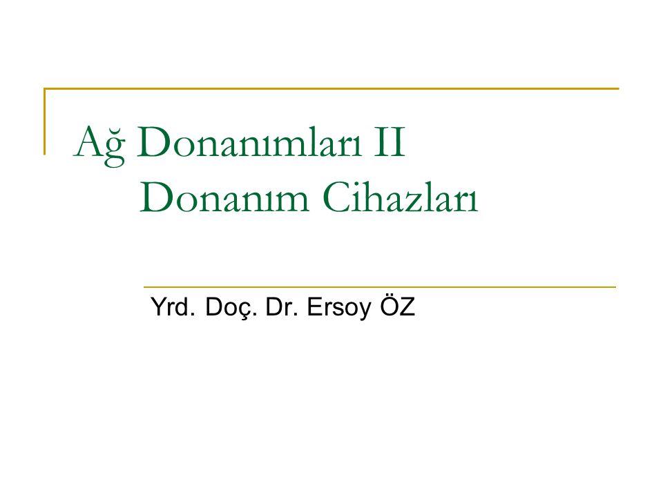 Ağ Donanımları II Donanım Cihazları Yrd. Doç. Dr. Ersoy ÖZ