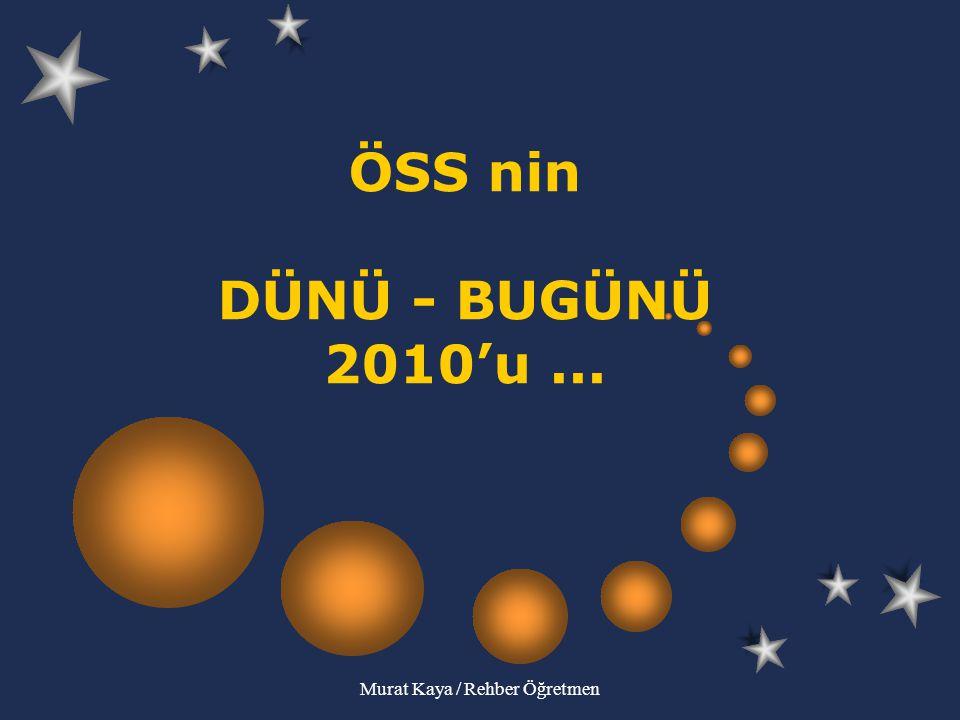Murat Kaya / Rehber Öğretmen ÖSS nin DÜNÜ - BUGÜNÜ 2010'u...