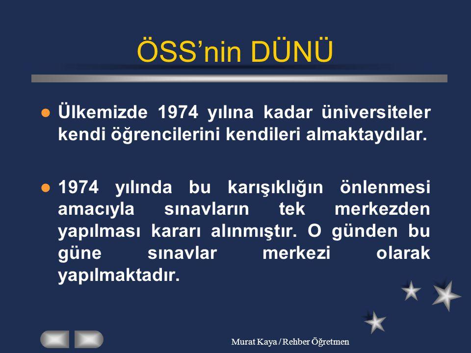 Murat Kaya / Rehber Öğretmen ÖSS'nin DÜNÜ Ülkemizde 1974 yılına kadar üniversiteler kendi öğrencilerini kendileri almaktaydılar. 1974 yılında bu karış