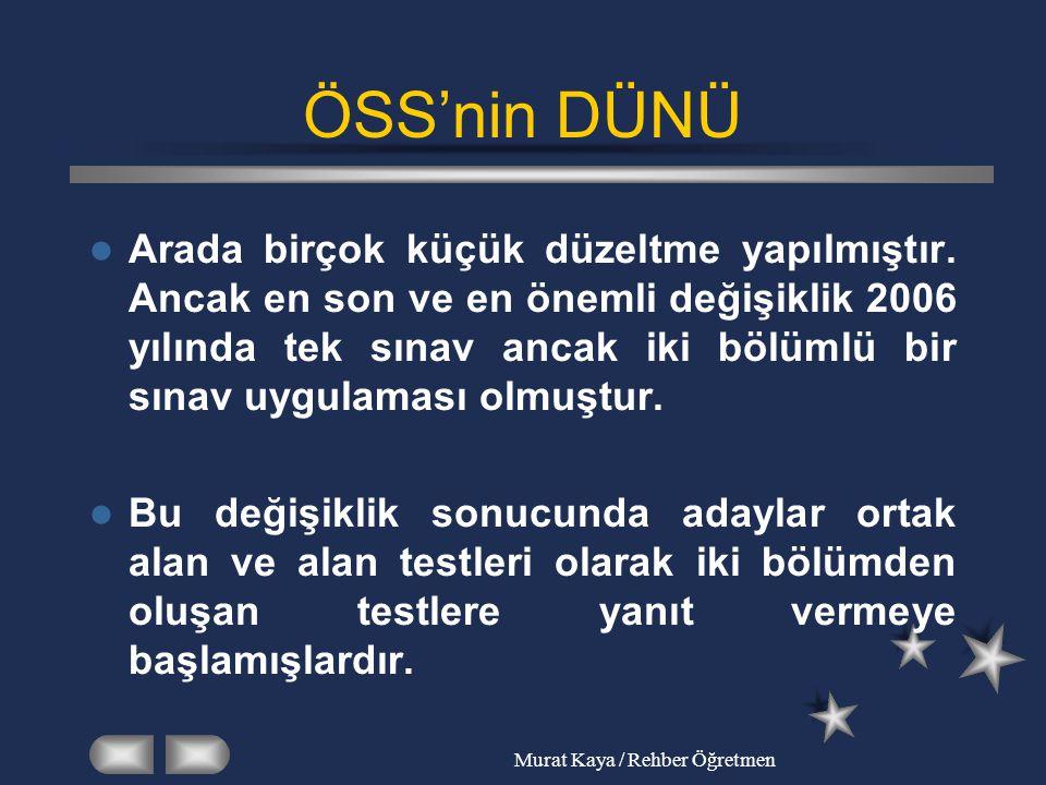 Murat Kaya / Rehber Öğretmen ÖSS'nin DÜNÜ Arada birçok küçük düzeltme yapılmıştır. Ancak en son ve en önemli değişiklik 2006 yılında tek sınav ancak i