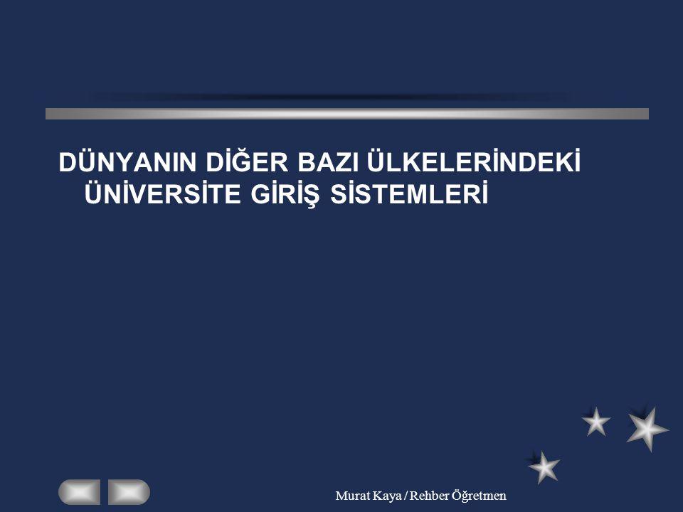 Murat Kaya / Rehber Öğretmen DÜNYANIN DİĞER BAZI ÜLKELERİNDEKİ ÜNİVERSİTE GİRİŞ SİSTEMLERİ