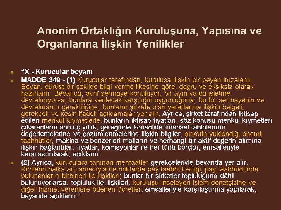 Anonim Ortaklığın Kuruluşuna, Yapısına ve Organlarına İlişkin Yenilikler X - Kurucular beyanı MADDE 349 - (1) Kurucular tarafından, kuruluşa ilişkin bir beyan imzalanır.