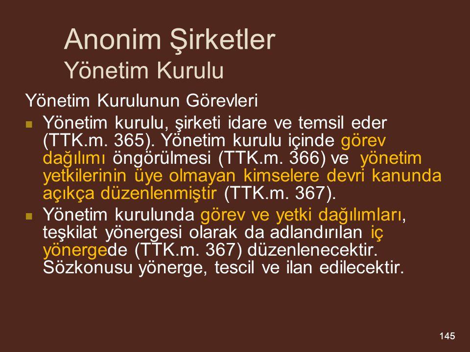 Anonim Şirketler Yönetim Kurulu Yönetim Kurulunun Görevleri Yönetim kurulu, şirketi idare ve temsil eder (TTK.m.