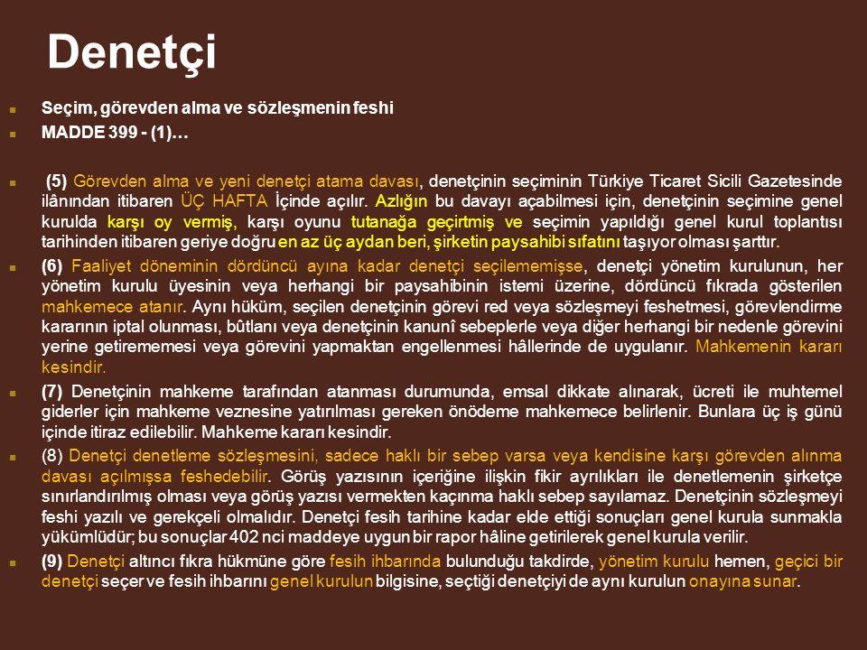 Denetçi Seçim, görevden alma ve sözleşmenin feshi MADDE 399 - (1)… (5) Görevden alma ve yeni denetçi atama davası, denetçinin seçiminin Türkiye Ticaret Sicili Gazetesinde ilânından itibaren ÜÇ HAFTA İçinde açılır.