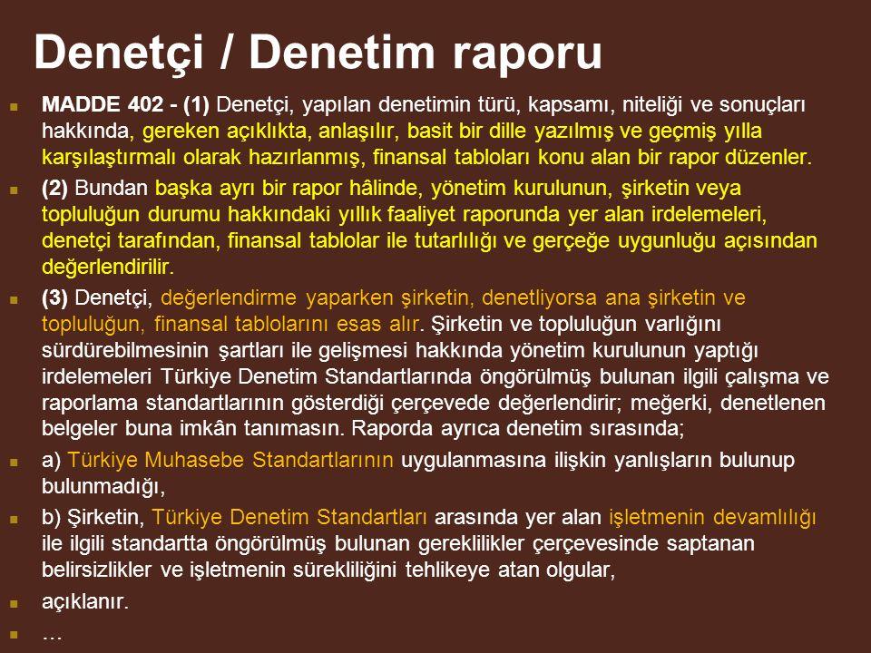 Denetçi / Denetim raporu MADDE 402 - (1) Denetçi, yapılan denetimin türü, kapsamı, niteliği ve sonuçları hakkında, gereken açıklıkta, anlaşılır, basit bir dille yazılmış ve geçmiş yılla karşılaştırmalı olarak hazırlanmış, finansal tabloları konu alan bir rapor düzenler.