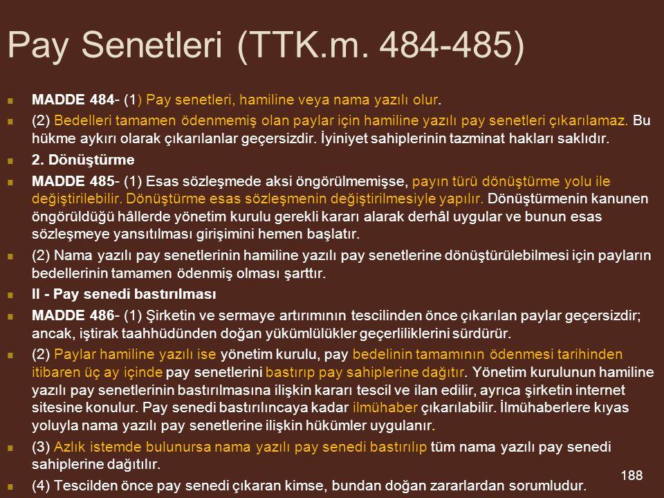 188 Pay Senetleri (TTK.m.484-485) MADDE 484- (1) Pay senetleri, hamiline veya nama yazılı olur.
