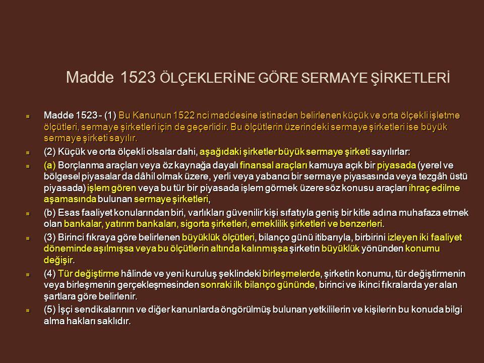 Madde 1523 ÖLÇEKLERİNE GÖRE SERMAYE ŞİRKETLERİ Madde 1523 - (1) Bu Kanunun 1522 nci maddesine istinaden belirlenen küçük ve orta ölçekli işletme ölçütleri, sermaye şirketleri için de geçerlidir.