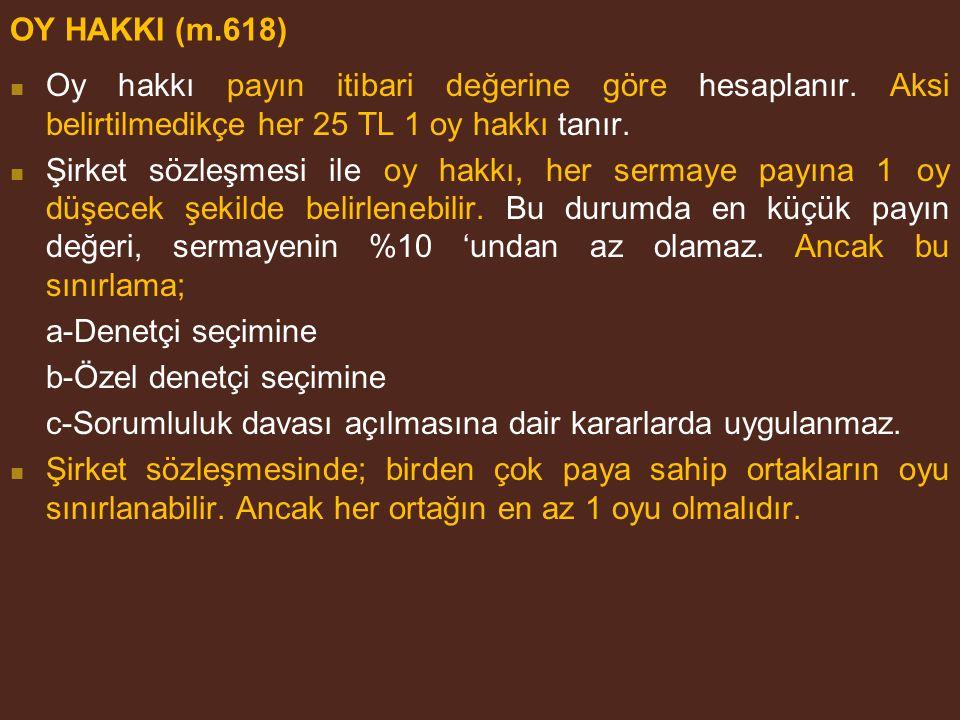 OY HAKKI (m.618) Oy hakkı payın itibari değerine göre hesaplanır.