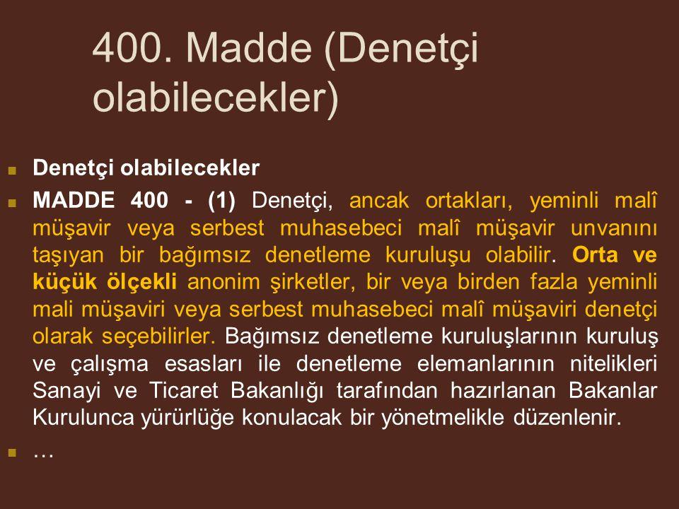 400. Madde (Denetçi olabilecekler) Denetçi olabilecekler MADDE 400 - (1) Denetçi, ancak ortakları, yeminli malî müşavir veya serbest muhasebeci malî m