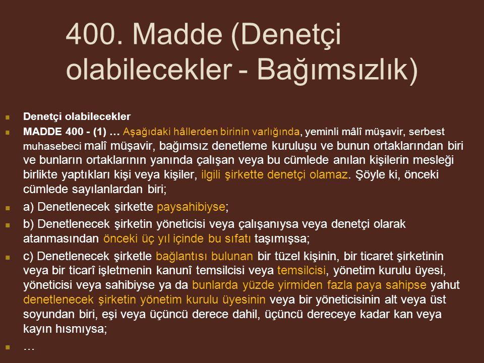 400. Madde (Denetçi olabilecekler - Bağımsızlık) Denetçi olabilecekler MADDE 400 - (1) … Aşağıdaki hâllerden birinin varlığında, yeminli mâlî müşavir,