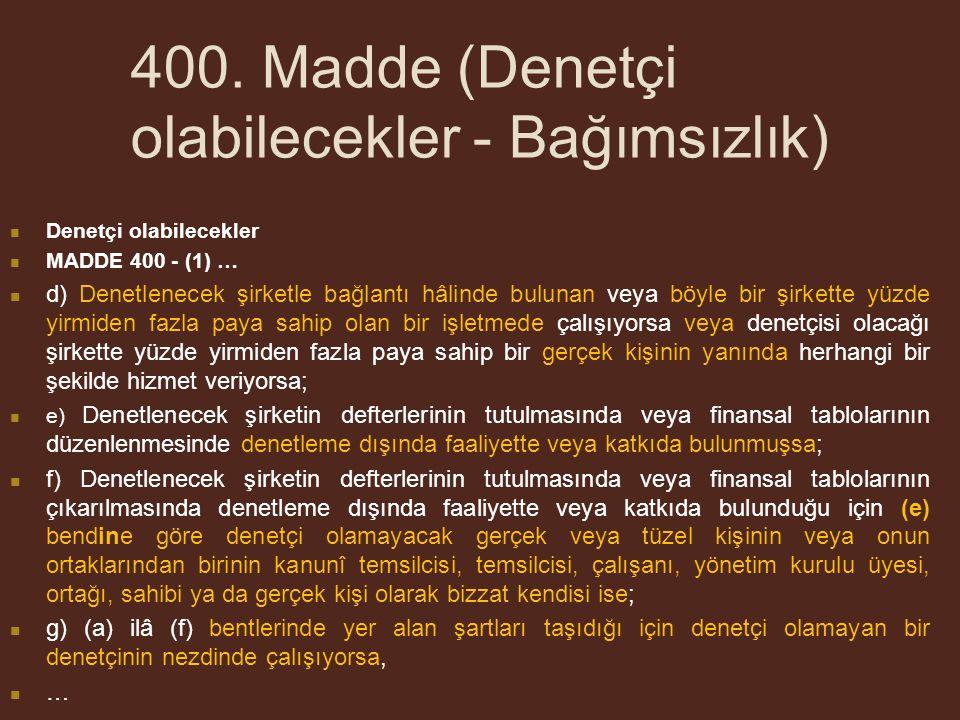 400. Madde (Denetçi olabilecekler - Bağımsızlık) Denetçi olabilecekler MADDE 400 - (1) … d) Denetlenecek şirketle bağlantı hâlinde bulunan veya böyle