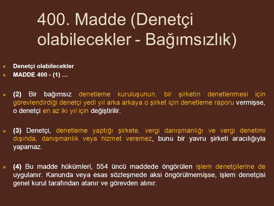 400. Madde (Denetçi olabilecekler - Bağımsızlık) Denetçi olabilecekler MADDE 400 - (1) … (2) Bir bağımsız denetleme kuruluşunun, bir şirketin denetlen