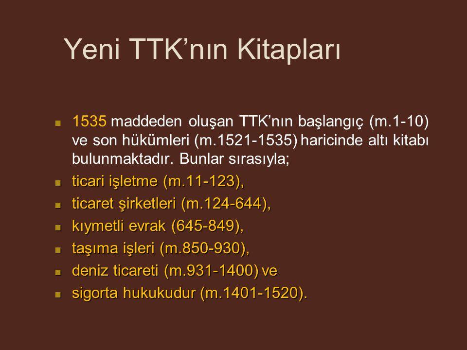 Yeni TTK'nın Kitapları 1535 maddeden oluşan TTK'nın başlangıç (m.1-10) ve son hükümleri (m.1521-1535) haricinde altı kitabı bulunmaktadır.