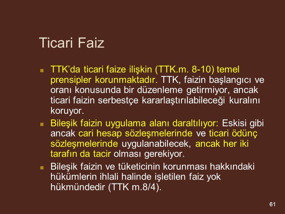 Ticari Faiz TTK'da ticari faize ilişkin (TTK.m.8-10) temel prensipler korunmaktadır.