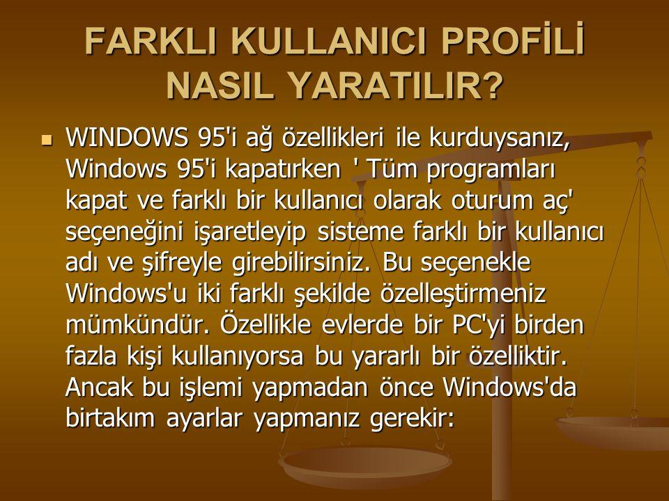 FARKLI KULLANICI PROFİLİ NASIL YARATILIR? WINDOWS 95'i ağ özellikleri ile kurduysanız, Windows 95'i kapatırken ' Tüm programları kapat ve farklı bir k