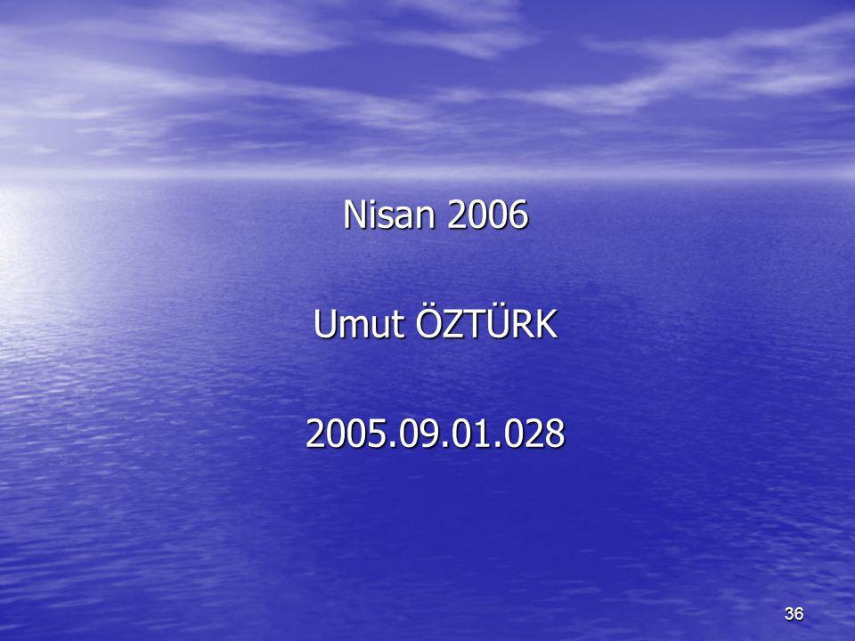 36 Nisan 2006 Umut ÖZTÜRK 2005.09.01.028