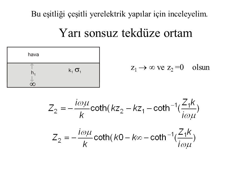 Yarı sonsuz tekdüze ortam Bu eşitliği çeşitli yerelektrik yapılar için inceleyelim. z 1  ∞ ve z 2 =0 olsun